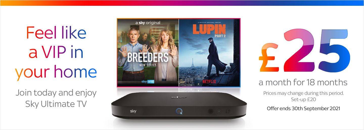 Feel like a VIP in your home. Join today and enjoy Sky Ultimate TV, £25 a month for 18 months. Prices may change during this period. Set-up £20. Offer ends 30th September 2021.
